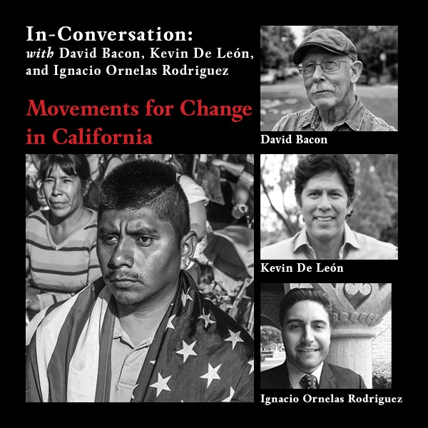 In-Conversation with David Bacon & Kevin De León: Movements for Change in California
