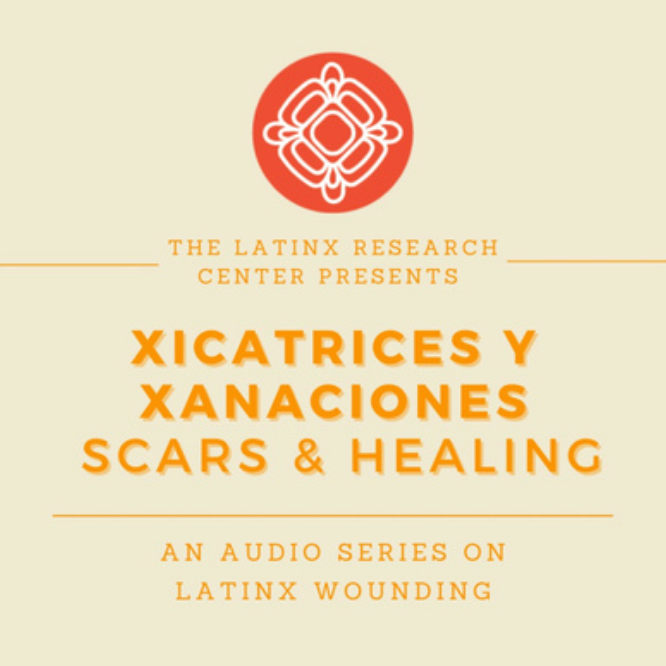 Scars and Healings/Xicatrices y Xanaciones By The Latinx Research Center at UC Berkeley